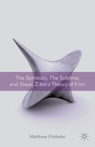 The-Symbolic-the-Sublime-Slavoj-Zizek-s-Theory-of-Film-Flisfeder-Matthew-9780230341470